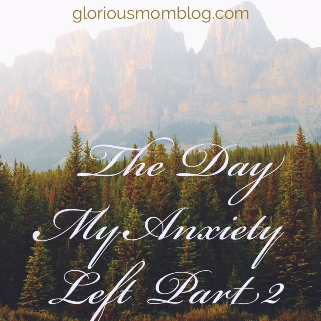 The Day My Anxiety Left Part Two: read the second part to the story of how I stopped stressing out so much. Check it out at gloriousmomblog.com.