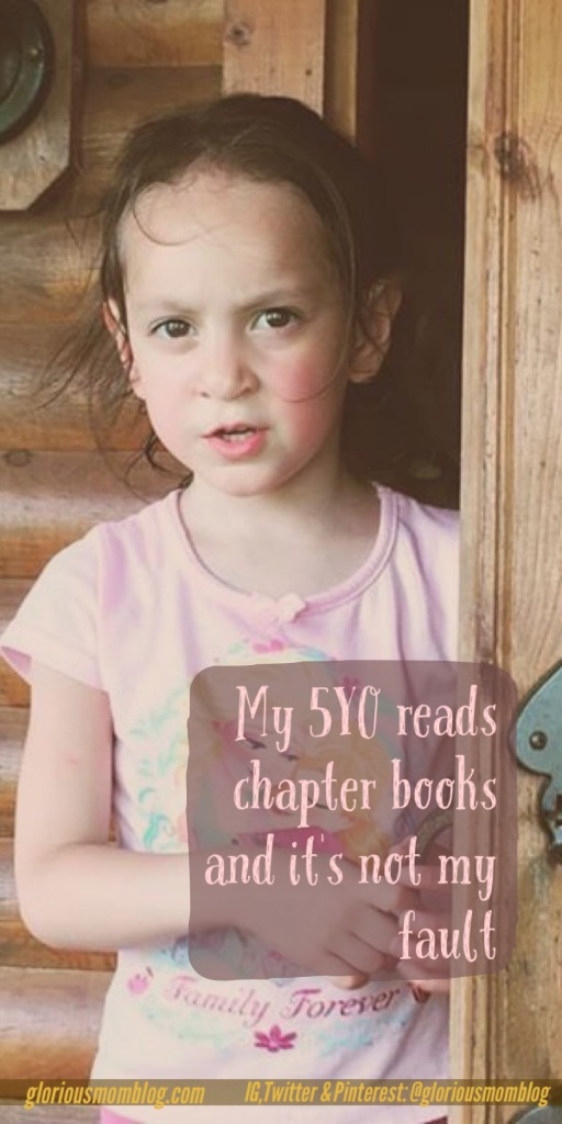 My five year old reads chapter books and it's not my fault