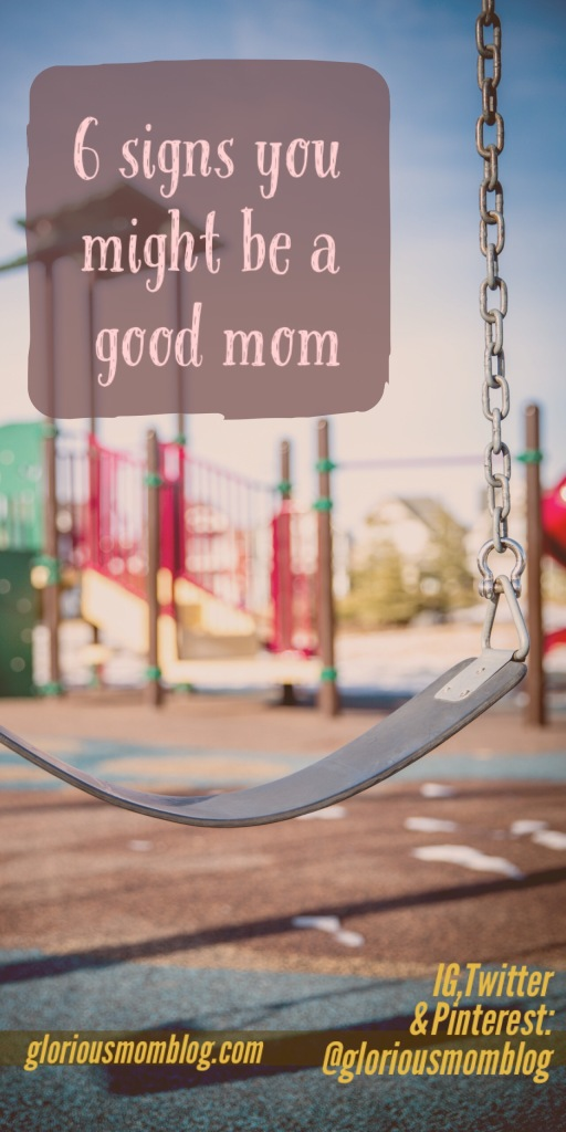 6 signs you might be a good mom; read more at gloriousmomblog.com