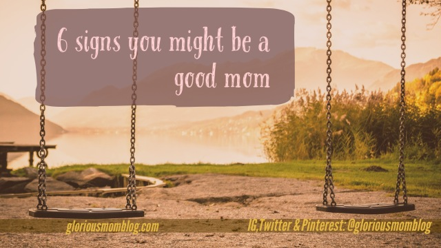 6 signs you might be a good mom