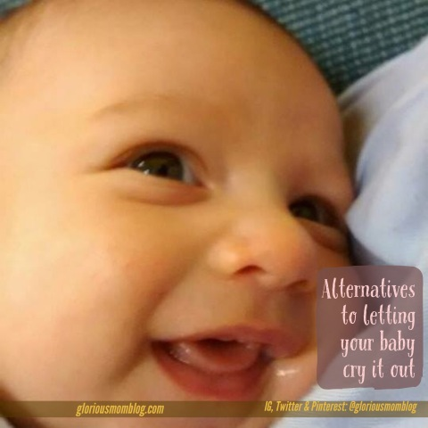 Alternatives to letting your baby cry it out: you don't have to if you don't want to! Learn what I did instead at gloriousmomblog.com.