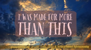 I was made for more than this: