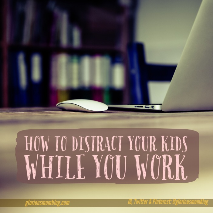 How to distract your kids while you work: 16 tips to keep the littles busy so you can actually get stuff done! Read how at the blog: gloriousmomblog.com.
