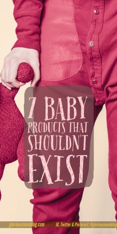 7 baby products that shouldn't exist: there are the baby products that you must have, and then the ones that are terrible and non-functional! Read my list and see if you agree at gloriousmomblog.com.